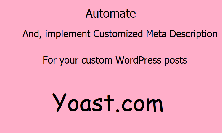 How to customize Yoast Meta Description for custom post types or your pages and posts?